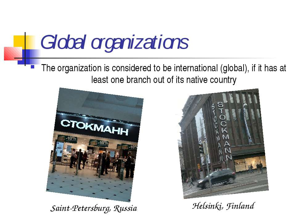 Global organizations The organization is considered to be international (glob...
