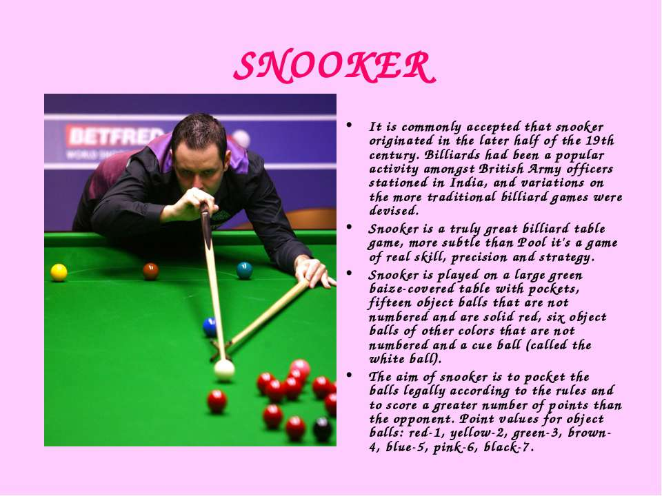 SNOOKER It is commonly accepted that snooker originated in the later half of ...
