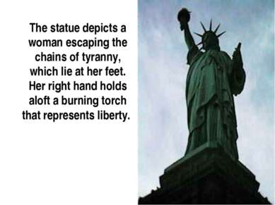 The statue depicts a woman escaping the chains of tyranny, which lie at her f...