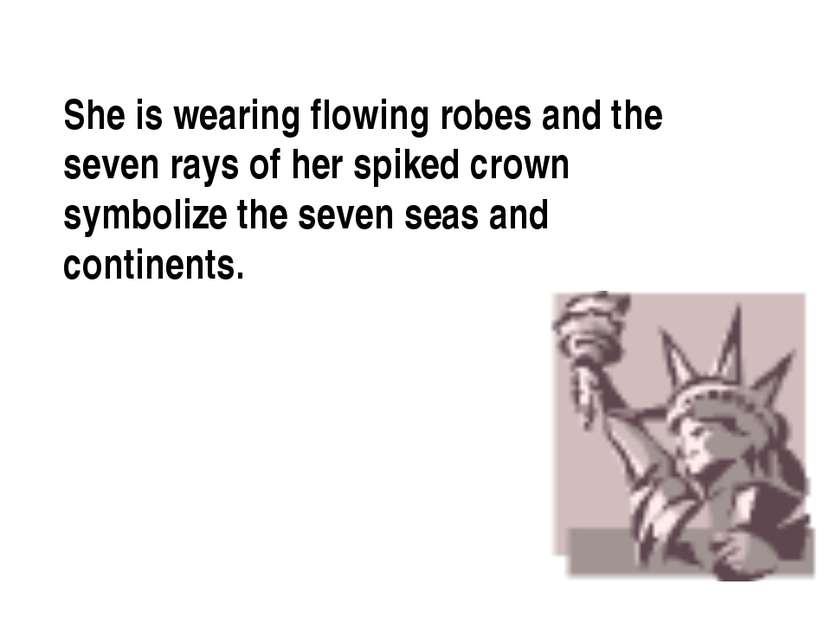 She is wearing flowing robes and the seven rays of her spiked crown symbolize...
