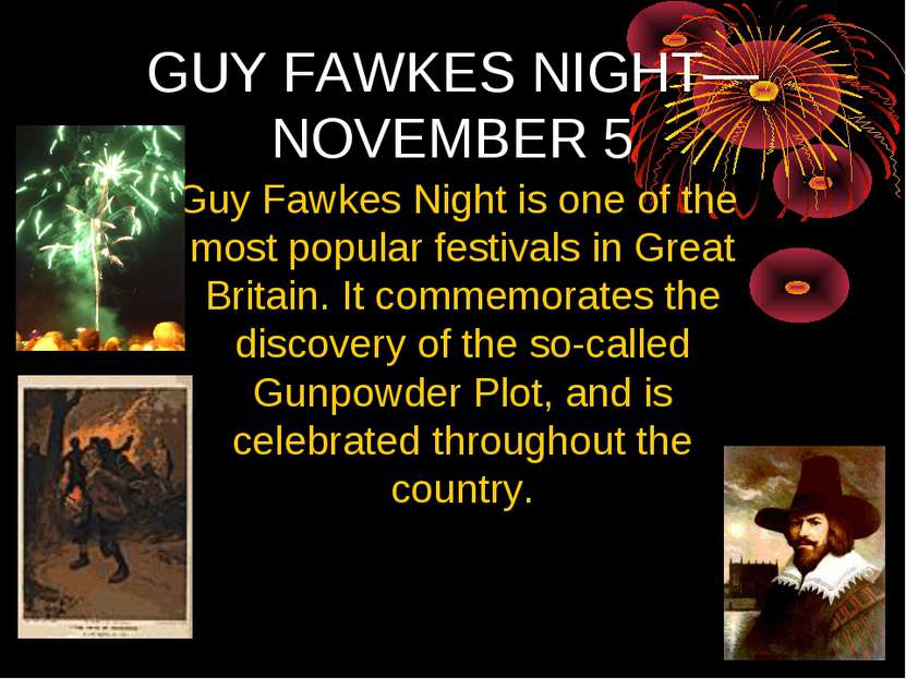 GUY FAWKES NIGHT— NOVEMBER 5 Guy Fawkes Night is one of the most popular fest...