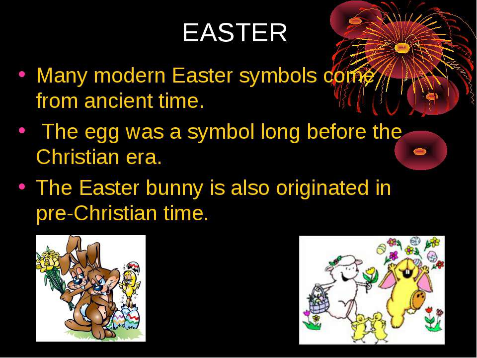 EASTER Many modern Easter symbols come from ancient time. The egg was a symbo...