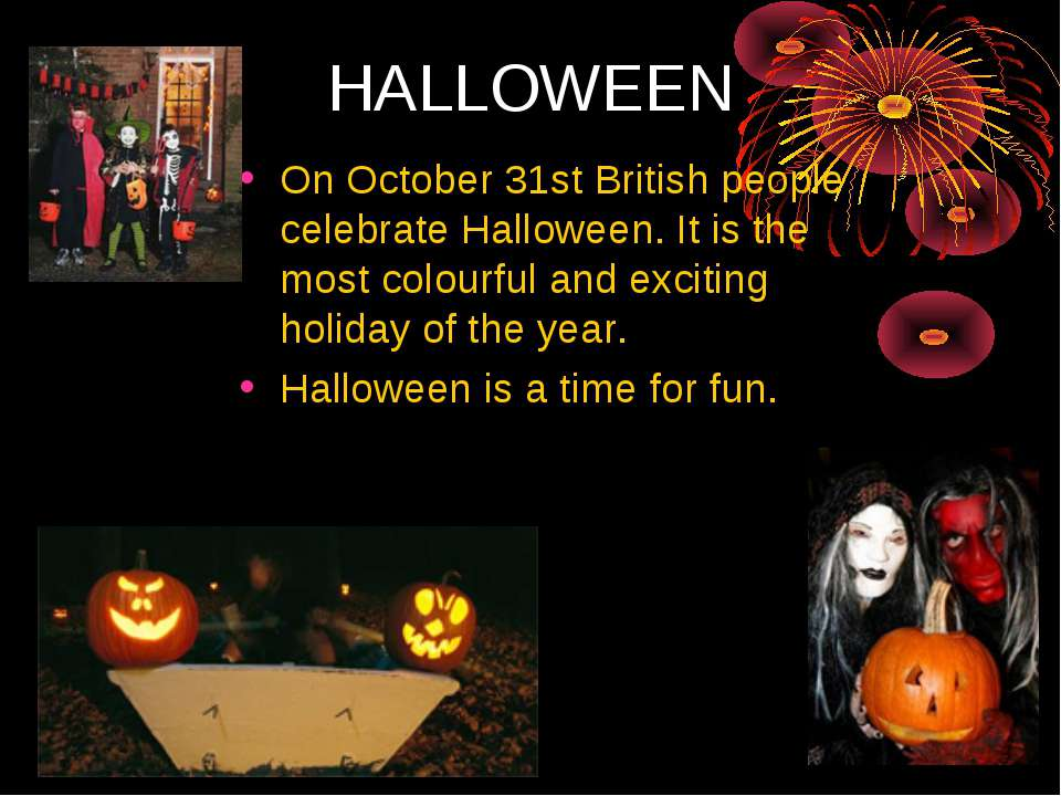 HALLOWEEN On October 31st British people celebrate Halloween. It is the most ...