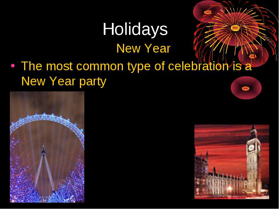 Holidays New Year The most common type of celebration is a New Year party