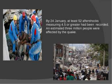 By 24 January, at least 52 aftershocks measuring 4.5 or greater had been reco...