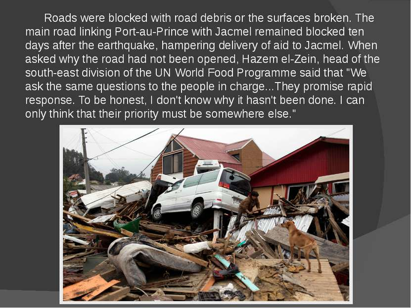 Roads were blocked with road debris or the surfaces broken. The main road lin...
