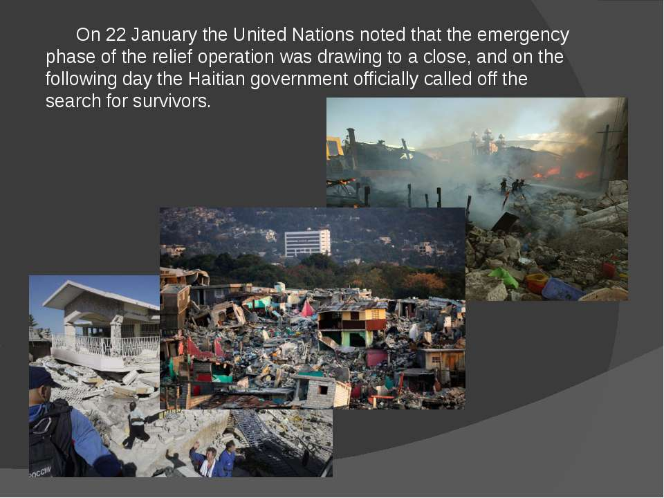 On 22 January the United Nations noted that the emergency phase of the relief...