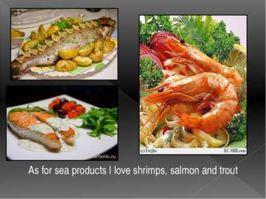 As for sea products I love shrimps, salmon and trout