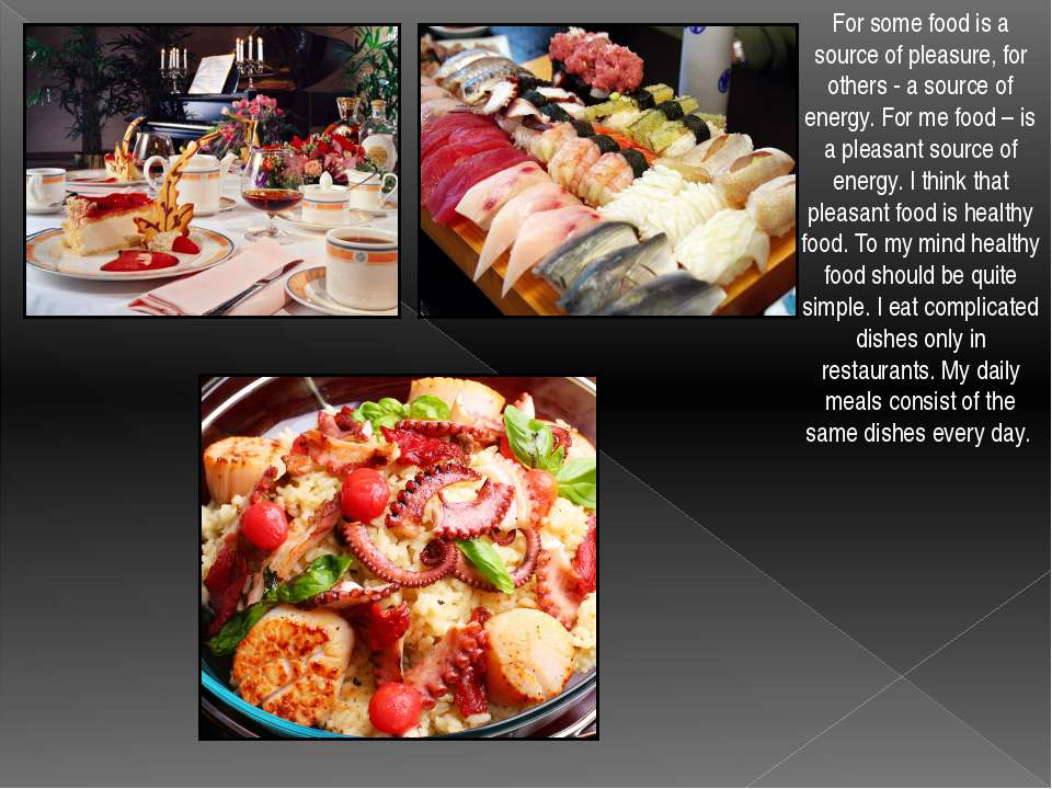 For some food is a source of pleasure, for others - a source of energy. For m...