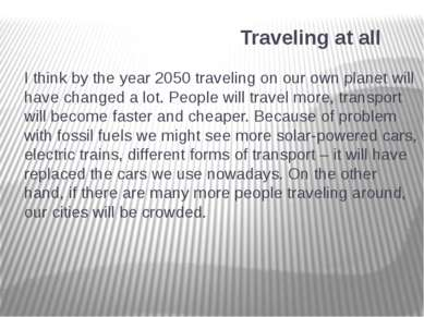 Traveling at all I think by the year 2050 traveling on our own planet will ha...