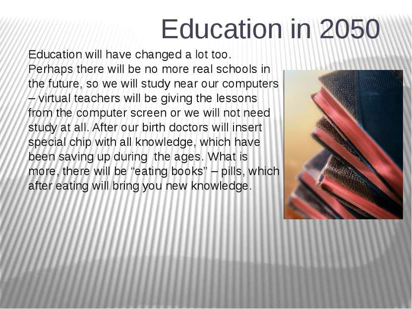 Education in 2050 Education will have changed a lot too. Perhaps there will b...