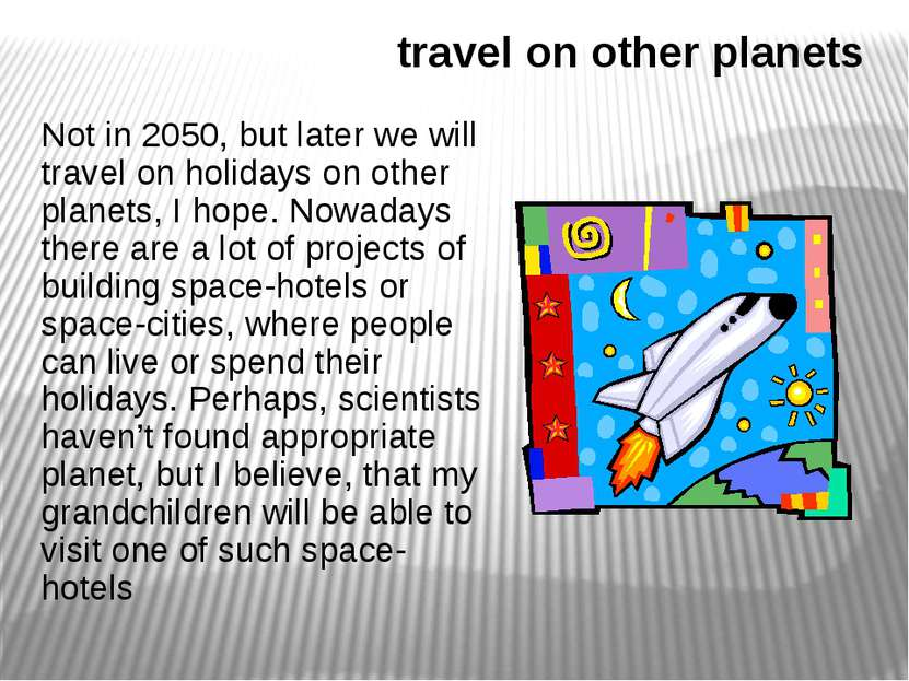 travel on other planets Not in 2050, but later we will travel on holidays on ...
