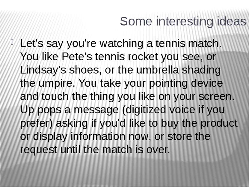 Some interesting ideas Let's say you're watching a tennis match. You like Pet...