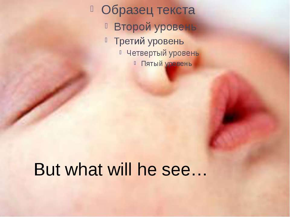 But what will he see…