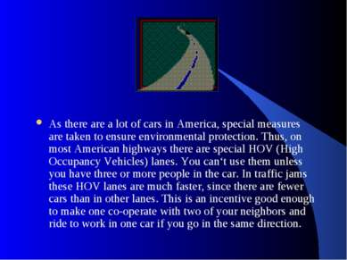 As there are a lot of cars in America, special measures are taken to ensure e...