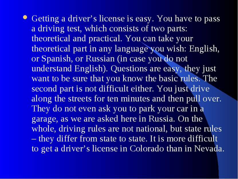 Getting a driver's license is easy. You have to pass a driving test, which co...