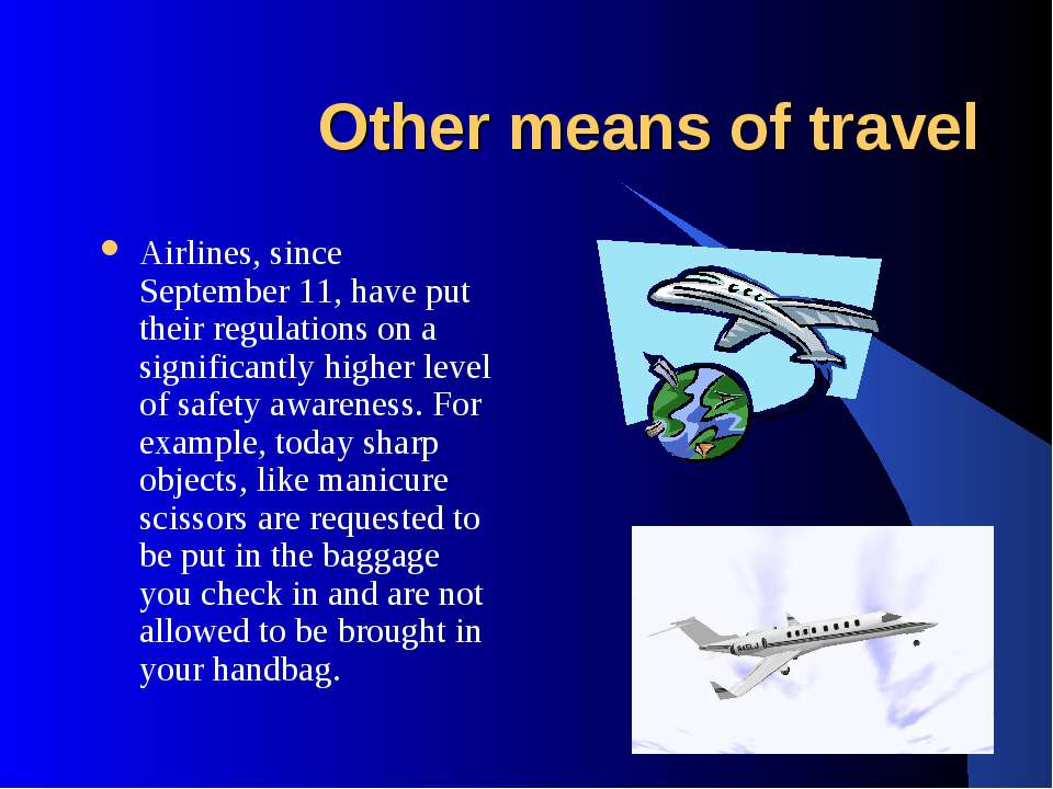 Other means of travel Airlines, since September 11, have put their regulation...
