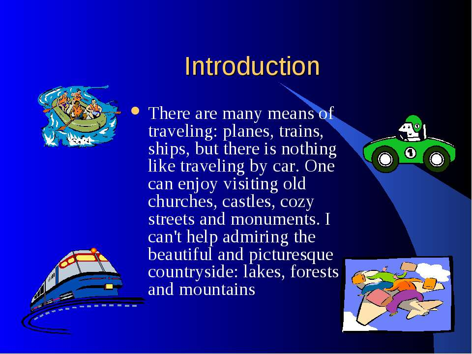 Introduction There are many means of traveling: planes, trains, ships, but th...