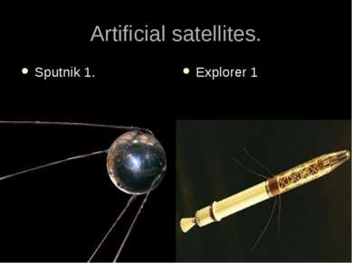 Artificial satellites. Sputnik 1. Explorer 1