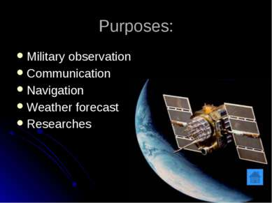 Purposes: Military observation Communication Navigation Weather forecast Rese...