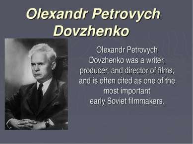 Olexandr Petrovych Dovzhenko Olexandr Petrovych Dovzhenkowas a writer, prod...