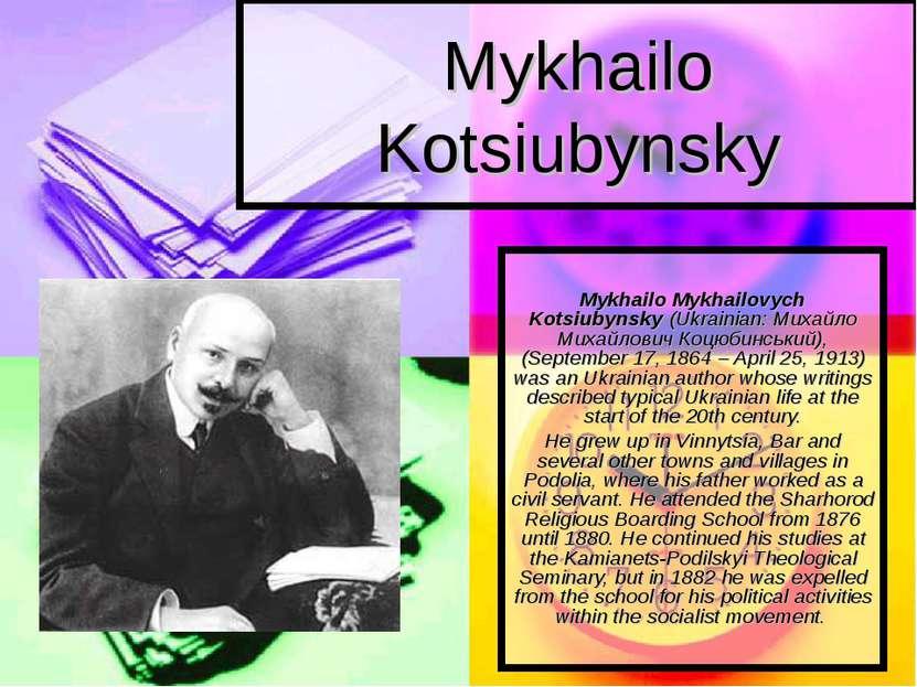 Mykhailo Kotsiubynsky Mykhailo Mykhailovych Kotsiubynsky (Ukrainian: Михайло ...