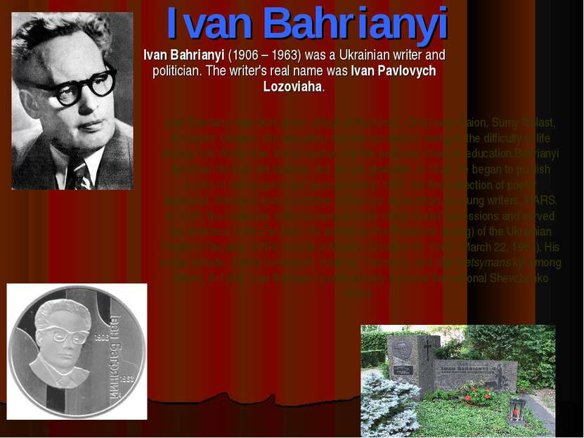 Ivan Bahrianyi Ivan Bahrianyi (1906 – 1963) was a Ukrainian writer and politi...