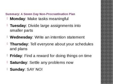 Summary: A Seven Day Non-Procrastination Plan Monday: Make tasks meaningful T...