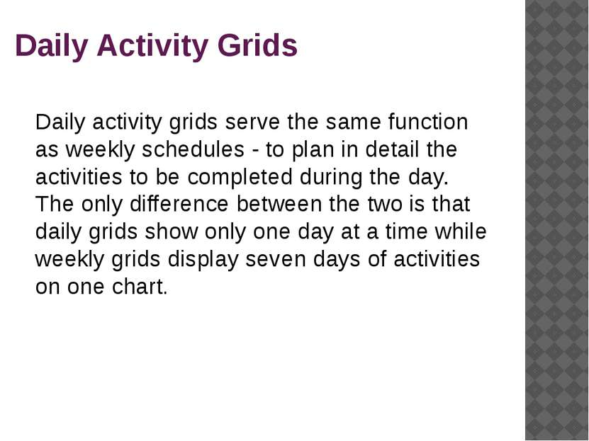 Daily Activity Grids Daily activity grids serve the same function as weekly s...