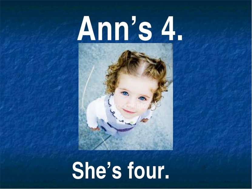 Ann's 4. She's four.