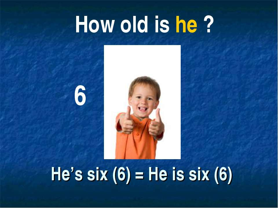 He's six (6) = He is six (6) 6 How old is he ?