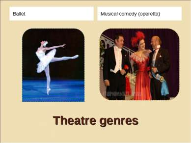 Theatre genres Ballet Musical comedy (operetta)
