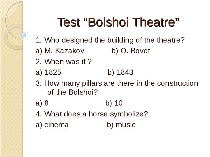 "Test ""Bolshoi Theatre"" 1. Who designed the building of the theatre? a) M. Kaz..."