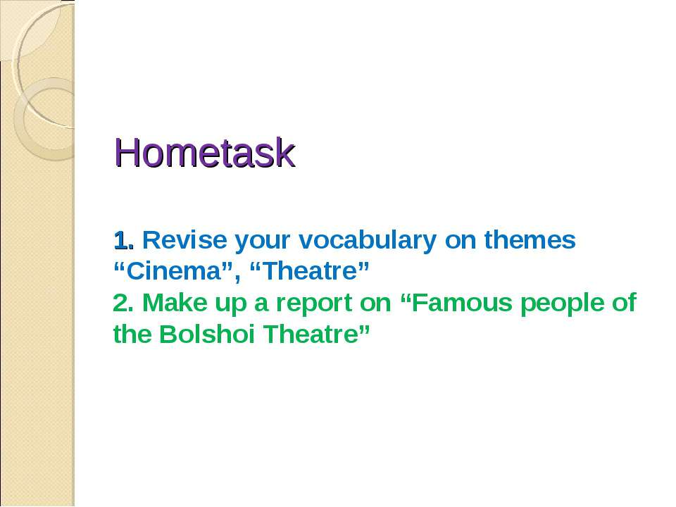 "Hometask 1. Revise your vocabulary on themes ""Cinema"", ""Theatre"" 2. Make up a..."