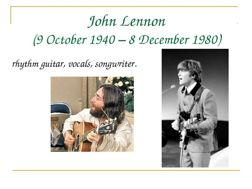 John Lennon (9 October 1940 – 8 December 1980) rhythm guitar, vocals, songwri...