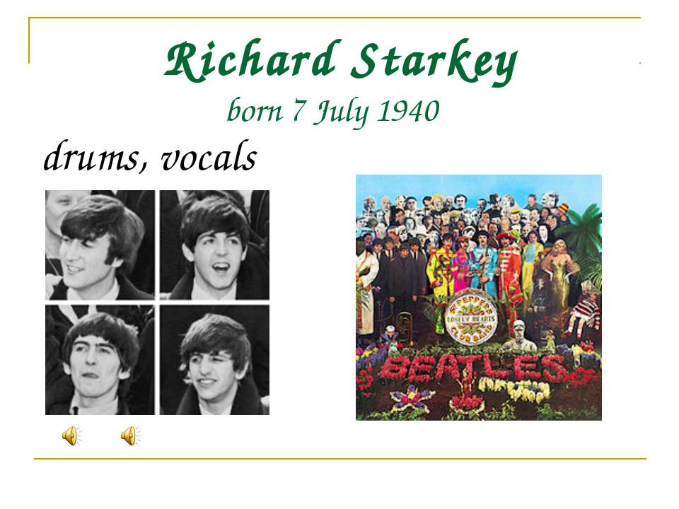 Richard Starkey born 7 July 1940 drums, vocals
