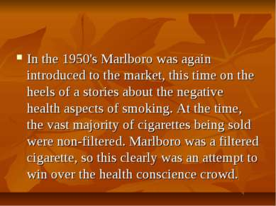 In the 1950's Marlboro was again introduced to the market, this time on the h...