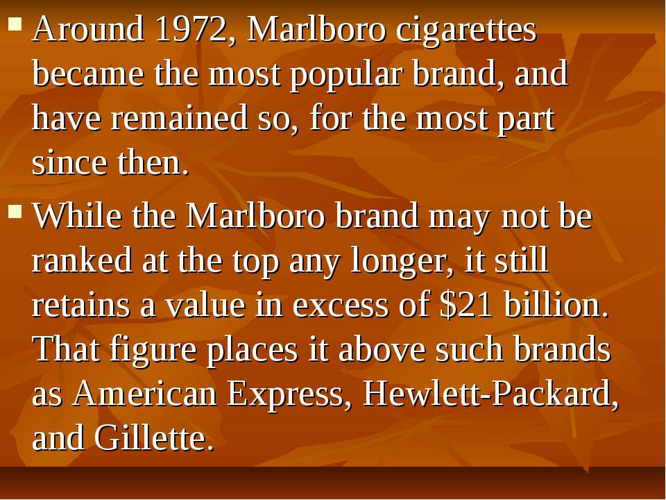 Around 1972, Marlboro cigarettes became the most popular brand, and have rema...