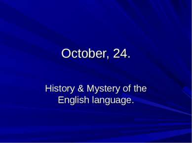 October, 24. History & Mystery of the English language.