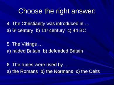 Choose the right answer: 4. The Christianity was introduced in … a) 6th centu...