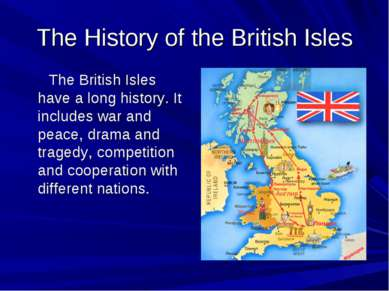 The History of the British Isles The British Isles have a long history. It in...