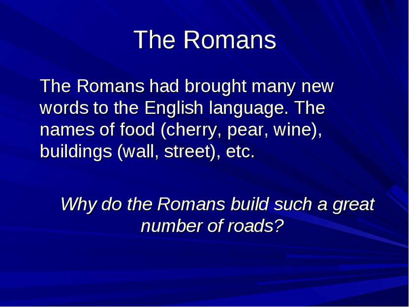 The Romans The Romans had brought many new words to the English language. The...