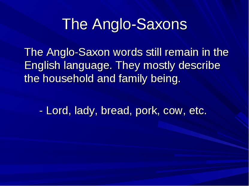 The Anglo-Saxons The Anglo-Saxon words still remain in the English language. ...