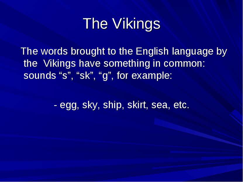 The Vikings The words brought to the English language by the Vikings have som...
