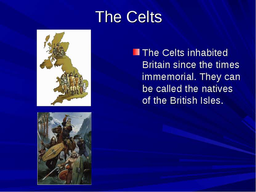 The Celts The Celts inhabited Britain since the times immemorial. They can be...