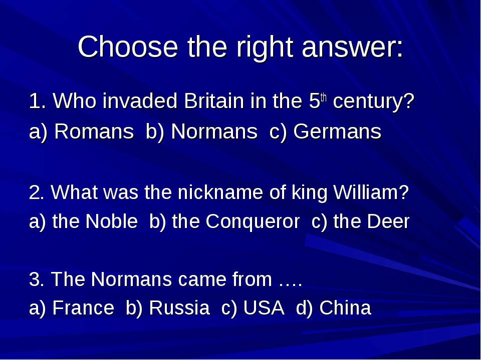 Choose the right answer: 1. Who invaded Britain in the 5th century? a) Romans...