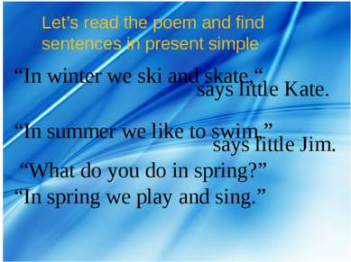 "Let's read the poem and find sentences in present simple ""In winter we ski an..."