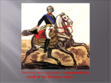Suvorov was appointed commander-in-chief of the Russian army.
