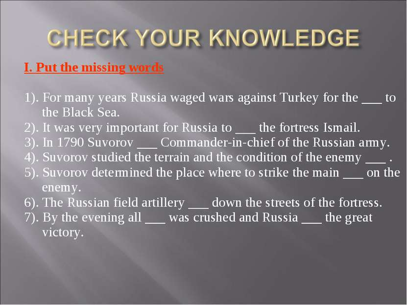 I. Put the missing words 1). For many years Russia waged wars against Turkey ...