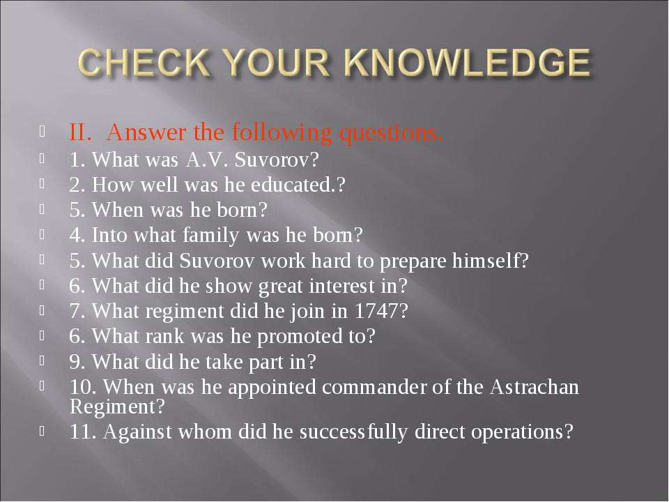 II. Answer the following questions. 1. What was A.V. Suvorov? 2. How well was...